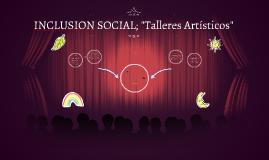 """INCLUSION SOCIAL; """"Talleres Artisticos"""""""