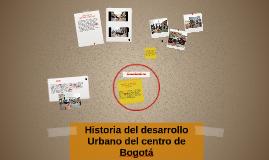 Historia del desarrollo Urbano del centro de Bogotá
