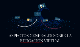 ASPECTOS GENERALES SOBRE LA EDUCACION VIRTUAL
