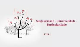 Singularidade - Universalidade - Particularidade