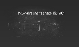 mcdonald and its critics Critics' main beef with mcdonald's is its marketing to america's children, thus side-stepping the thorny retort if you don't like mcdonald's, don't eat.