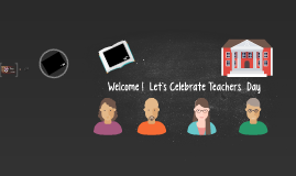 Welcome ! Happy Let`s Celebrate Teachers  Day