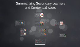 Summarizing Secondary Learners and Contextual Issues