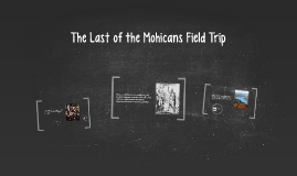 The Last of the Mohicans Feild Trip