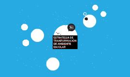 ESTRATEGIA DE TRANFORMACIÓN DE AMBIENTE ESCOLAR