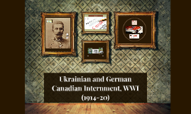 Ukrainian and German Canadian Internment, WWI (1914-20)