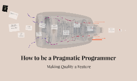 3. How to be a Pragmatic Programmer: Making Quality a Feature