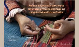 Copy of Relatos en proceso: estrategias tutoriales y nuevos lenguaje