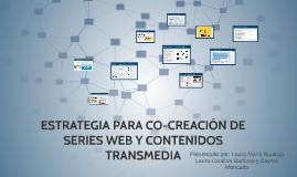 ESTRATEGIA PARA CO-CREACIÓN DE SERIES WEB Y CONTENIDOS TRASM