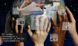 Copy of El rezago tecnologico y educativo en Africa y Latinoamerica