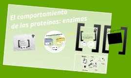 Copy of El comportamiento de las proteínas: enzimas, mecanismos y control.