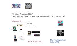 """""""Digitale Frauenpolitik"""" Zwischen Netzfeminismus, Intersektionalität und Netzpolitik"""