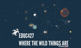 EDUC427: Where The Wild Things Are