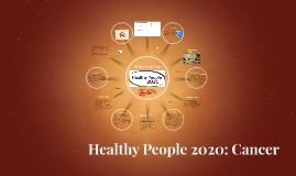 Healthy People 2020: Cancer