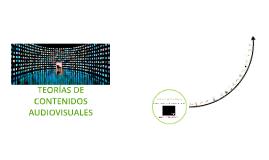 TEORÍAS DE CONTENIDOS AUDIOVISUALES