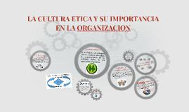 LA CULTURA ETICA Y SU IMPORTANCIA EN LA ORGANIZACION