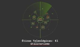 Éticas Teleológicas: El útilitarismo
