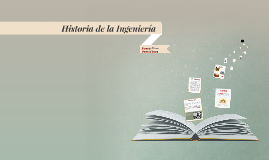 Copy of Historia de la Ingenieria