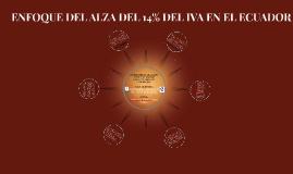 ENFOQUE DEL ALZA DEL 14% DEL IVA EN EL ECUADOR