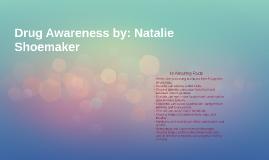 Drug Awareness by: Natalie Shoemaker