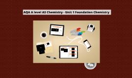 AQA AS Chemistry Unit 1 - foundation chemistry