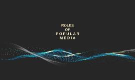 ROLES OF POPULAR MEDIA