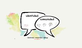 Comunidad, identidad, diálogo