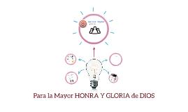 Para la Mayor HONRA Y GLORIA de DIOS