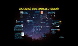 Copy of EPISTEMOLOGÍA DE LAS CIENCIAS DE LA EDUCACIÓN