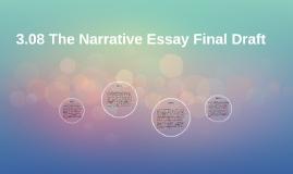 3.08 The Narrative Essay Final Draft