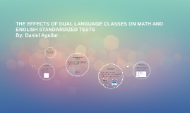 THE EFFECTS OF DUAL LANGUAGE CLASSES ON MATH AND ENGLISH STA