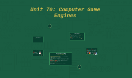Unit 70: Computer Game Engines