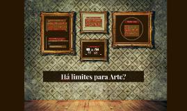 Há limites para Arte?