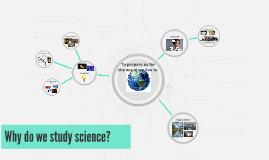 Why do we study science?