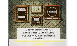 Copy of Gastón Bachelard:  formación del espíritu cientifico,contrib