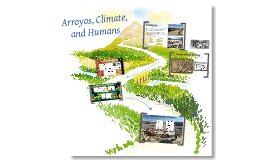 Arroyos, Humans, and Climate