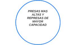 PRESAS MAS ALTAS Y REPRESAS DE MAYOR CAPACIDAD