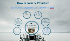 How Is Society Possible-Soc. 101