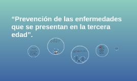 """""""Prevención de las enfermedades que se presentan en la terce"""