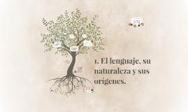1. El lenguaje, su naturaleza y sus orígenes.