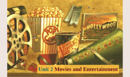 B09 - Unit 2 Movies and Entertainment