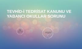 TEVHİD-İ TEDRİSAT KANUNU VE YABANCI OKULLAR SORUNU