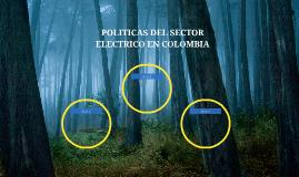 POLITICAS DEL SECTOR ELECTRICO EN COLOMBIA