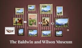 The Baldwin and Wilson Museum