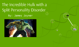 The Incredible Hulk with a Split Personality Disorder