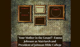 Emma Johnson as Matriarch and President of Johnson Bible Col