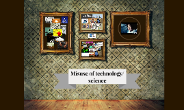 Misuse of technology/science