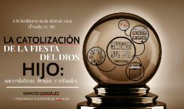 Copy of La catolización de la fiesta del dios hijo.