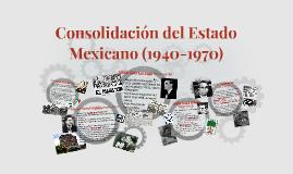 Copy of Consolidación del Estado Mexicano (1940-1970)