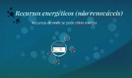 Copy of Recursos energéticos não renováveis